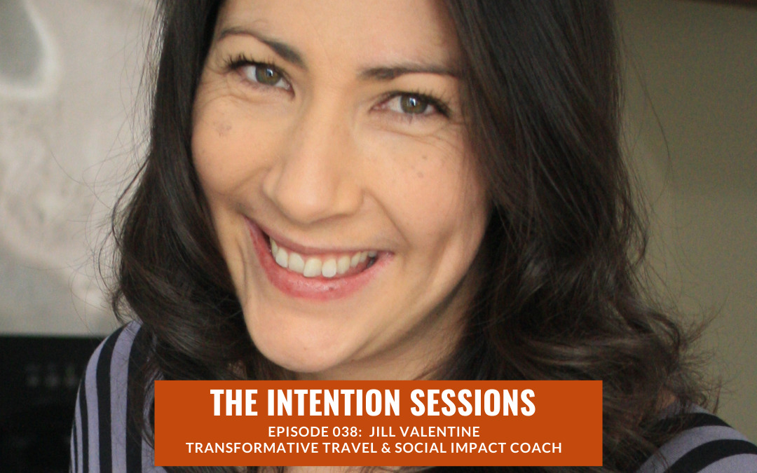 Intention Session Podcast Episode with Jill Valentine, UGO Travel for Change